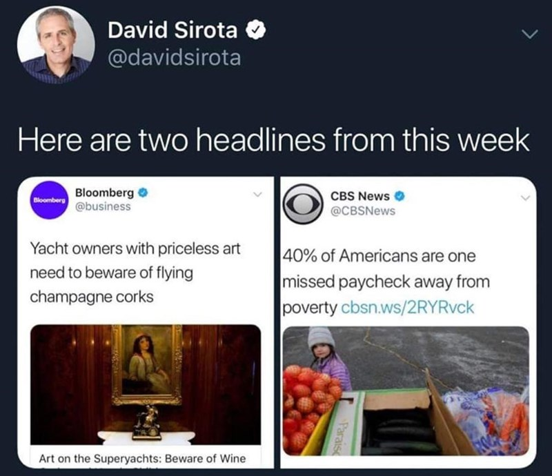 Text - David Sirota @davidsirota Here are two headlines from this week Bloomberg Bloomberg@business CBS News @CBSNews Yacht owners with priceless art 40% of Americans are one need to beware of flying missed paycheck away from poverty cbsn.ws/2RYRvck champagne corks Art on the Superyachts: Beware of Wine