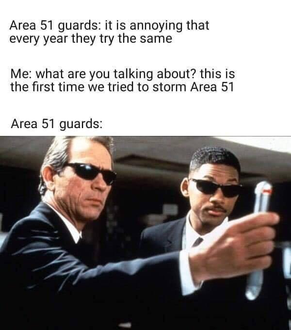 Eyewear - Area 51 guards: it is annoying that every year they try the same Me: what are you talking about? this is the first time we tried to storm Area 51 Area 51 guards: