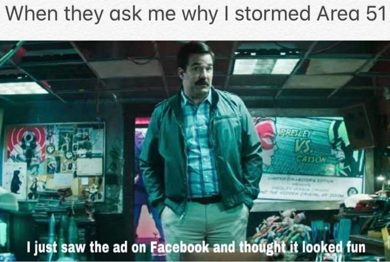 Text - When they ask me why I stormed Area 51 PRES LEY VS. CAYSON I just saw the ad on Facebook and thoughtit looked fun