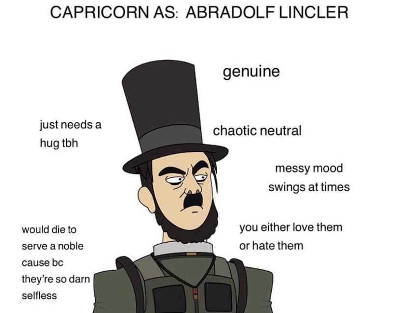 Cartoon - CAPRICORN AS: ABRADOLF LINCLER genuine just needs a chaotic neutral hug tbh messy mood swings at times you either love them would die to or hate them serve a noble cause bc they're so darn selfless