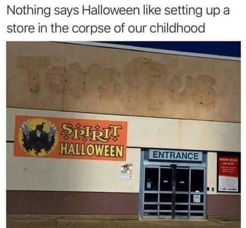 Text - Nothing says Halloween like setting up a store in the corpse of our childhood হয় HALLOWEEN ENTRANCE ntie