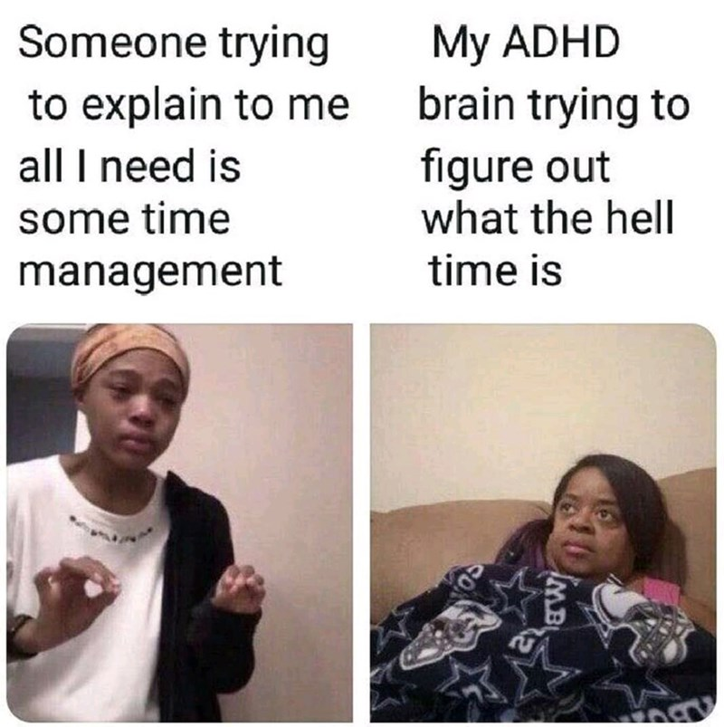 Facial expression - Someone trying My ADHD brain trying to figure out what the hell to explain to me all I need is some time time is management iMB