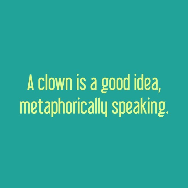 Green - A clown is a good idea, metaphorically speaking.