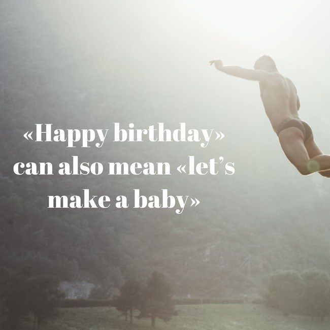 Atmospheric phenomenon - «Happy birthday»> can also mean «let's make a baby»
