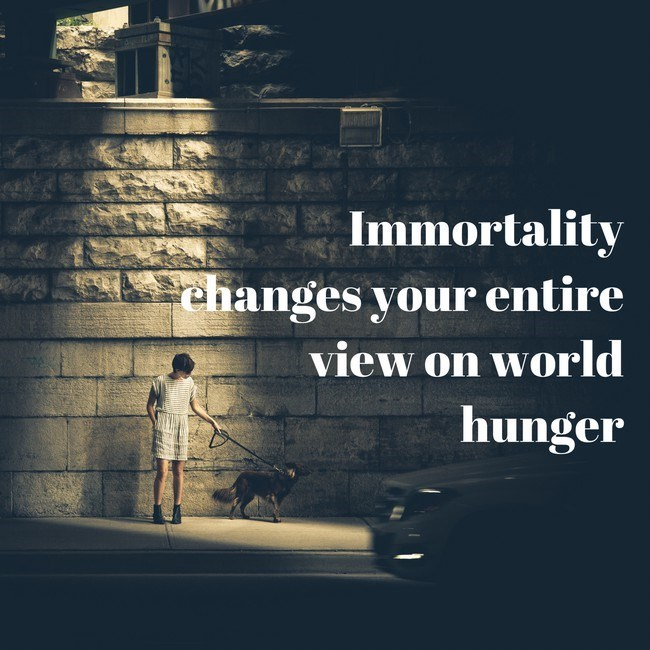 Text - Sky - Immortality rehanges your entire view on world hunger
