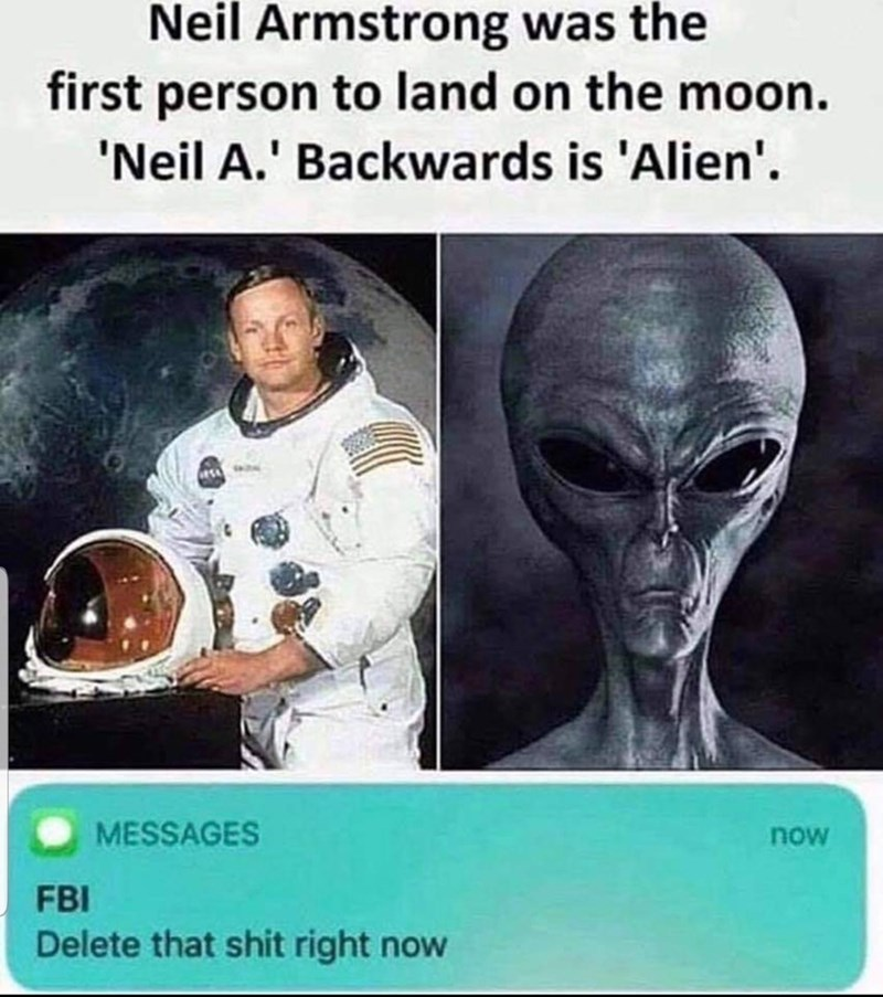 Head - Neil Armstrong was the first person to land on the moon 'Neil A.' Backwards is 'Alien' MESSAGES now FBI Delete that shit right now