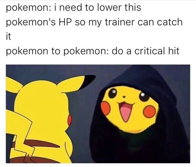 Text - pokemon: i need to lower this pokemon's HP so my trainer can catch it pokemon to pokemon: do a critical hit