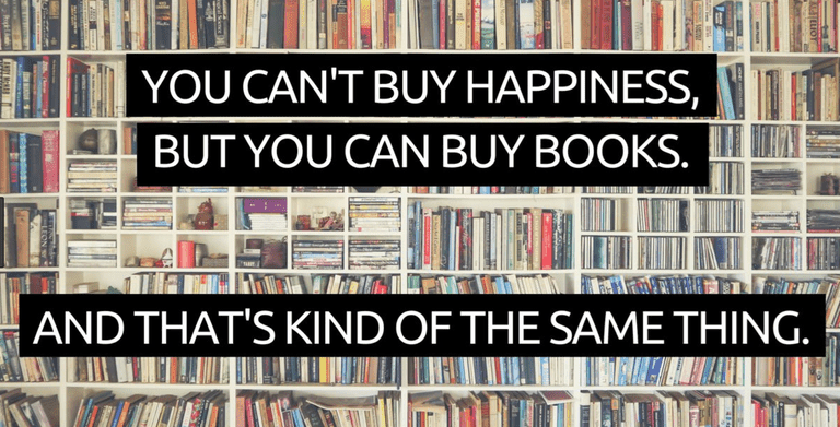 Library - YOU CAN'T BUY HAPPINESS, BUT YOU CAN BUY BOOKS. AND THAT'S KIND OF THE SAME THING. KTELIOT
