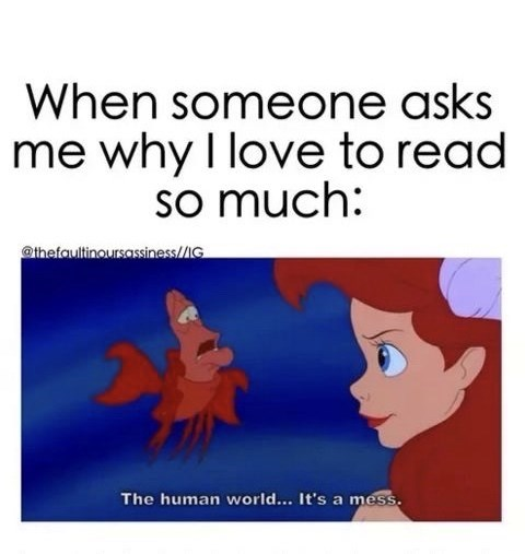 Text - When someone asks me why I love to read so much: @thefaultinoursassiness/G The human world... It's a mess