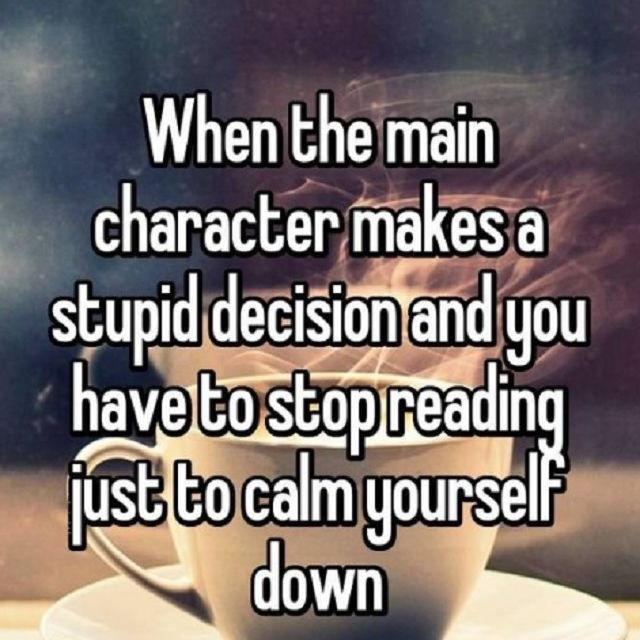Text - When the main character makes a stupid decision and yo have tostop reading ust Co calm yourself down