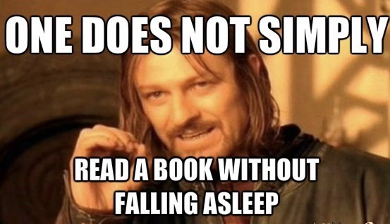 Internet meme - ONE DOES NOT SIMPLY READ A BOOK WITHOUT FALLING ASLEEP