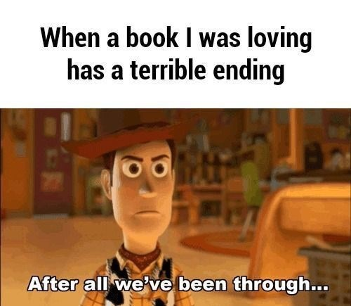 Cartoon - When a book I was loving has a terrible ending After all we've been through...