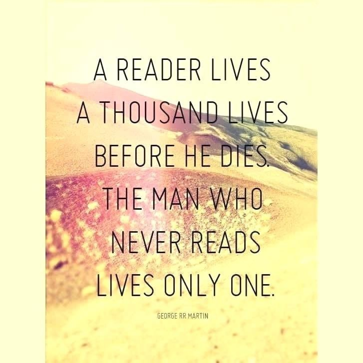 Text - A READER LIVES A THOUSAND LIVES BEFORE HE DIES THE MAN WHO NEVER READS LIVES ONLY ONE GEORGE RR MARTIN
