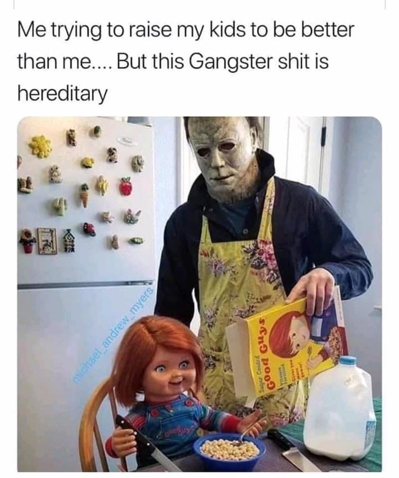 Junk food - Me trying to raise my kids to be better than me.... But this Gangster shit is hereditary Ovchael andrew myers Sugar Couted Good Guys riceA