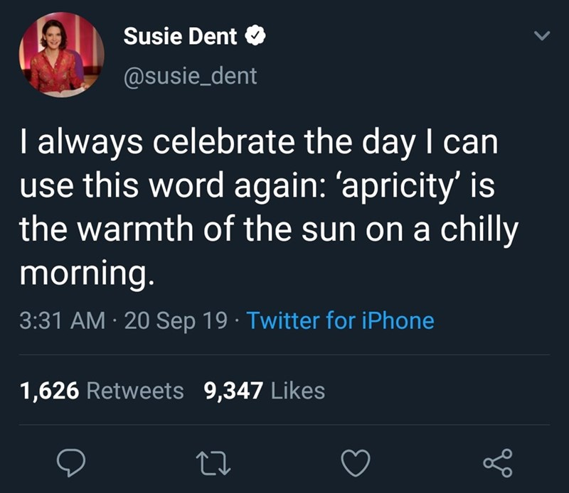 Text - Susie Dent @susie_dent I always celebrate the day I can use this word again: 'apricity' is the warmth of the sun on a chilly morning. 3:31 AM 20 Sep 19 Twitter for iPhone 1,626 Retweets 9,347 Likes