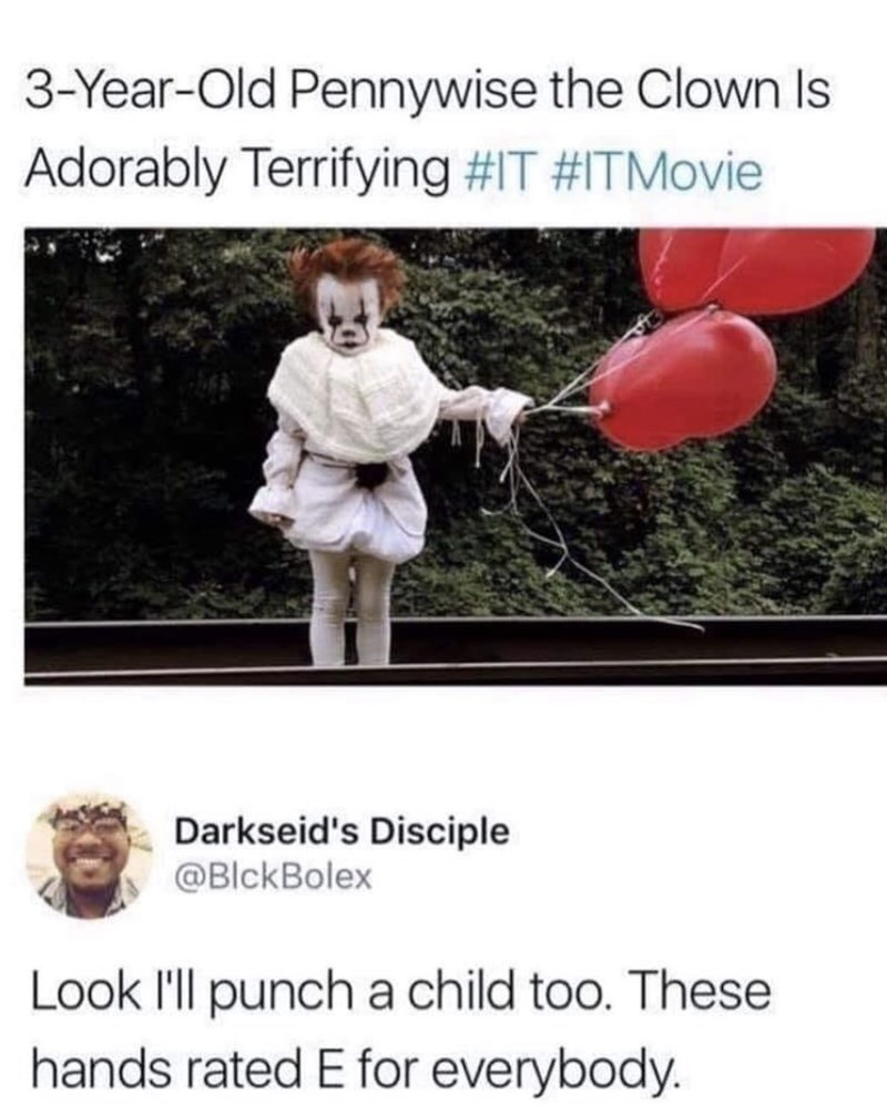 Text - 3-Year-Old Pennywise the Clown Is Adorably Terrifying #IT #ITMovie Darkseid's Disciple @BlckBolex Look I'll punch a child too. These hands rated E for everybody.