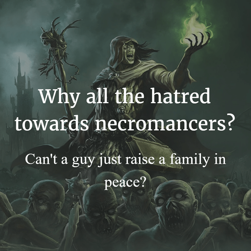 Text - Why all the hatred towards necromancers? Can't a guy just raise a family in реаce?