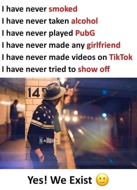 Text - I have never smoked I have never taken alcohol I have never played PubG I have never made any girlfriend I have never made videos on TikTok I have never tried to show off 14 SADCASH Yes! We Exist