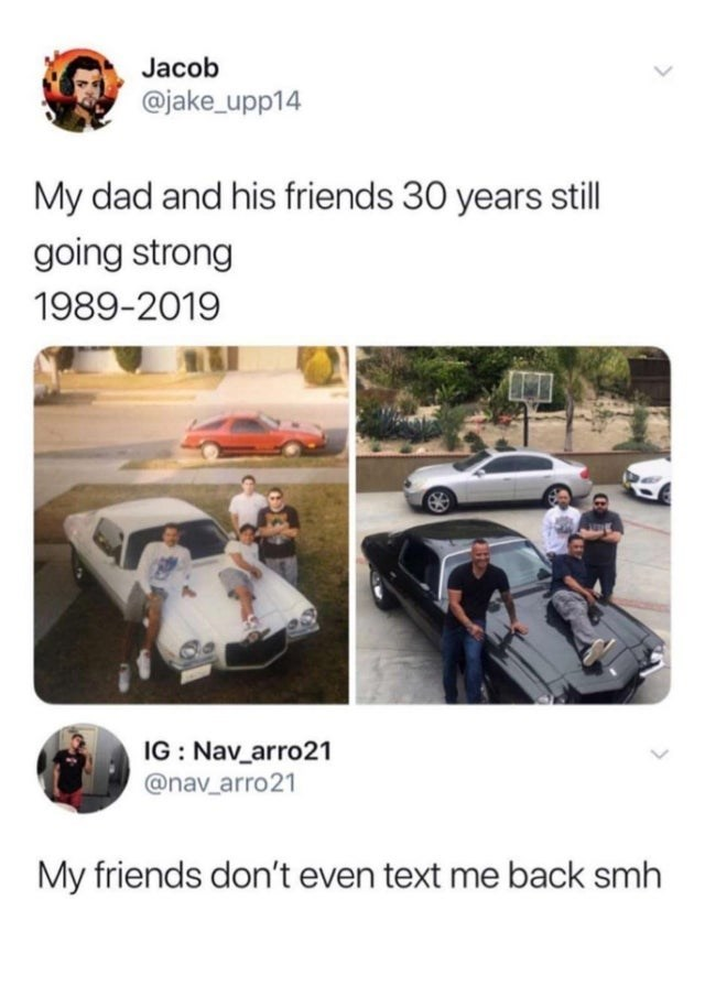 Motor vehicle - Jacob @jake_upp14 My dad and his friends 30 years still going strong 1989-2019 IG Nav_arro21 @nav_arro21 My friends don't even text me back smh