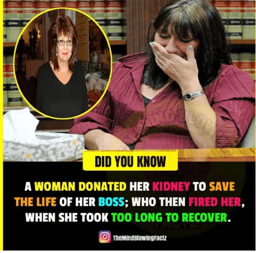 Photo caption - NoW DID YOU KNOW A WOMAN DONATED HER KIDNEY TO SAVE THE LIFE OF HER BOSS; WHO THEN FIRED HER, WHEN SHE TOOK TOO LONG TO RECOVER. TheMindBlowingractz