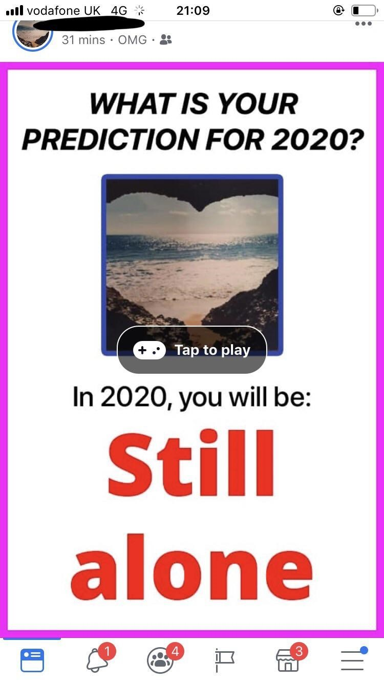 Text - vodafone UK 4G 21:09 31 mins OMG . WHAT IS YOUR PREDICTION FOR 2020? Tap to play In 2020, you will be: Still alone 4 T11