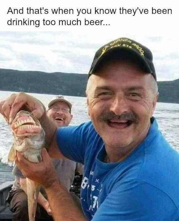 Fish - And that's when you know they've been drinking too much beer... ANEY 5