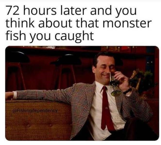 Text - 72 hours later and you think about that monster fish you caught @Fishingdependency