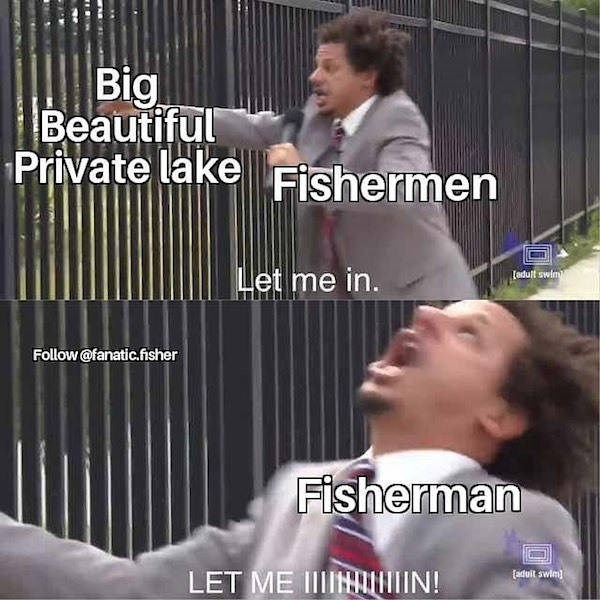 Photo caption - Big Beautiful Private lake Fishermen Let me in. Ladull swim) Follow@fanatic.fisher Fisherman aduit swim LET ME IIITIN!