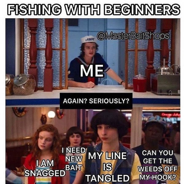 Photo caption - FISHING WITH BEGINNERS @MasterBaitShops МЕ AGAIN? SERIOUSLY? I NEED NEW MY LINE BAIT TANGLED CAN YOU GET THE WEEDS OFF MY HOOK? IAM IS SNAGGED