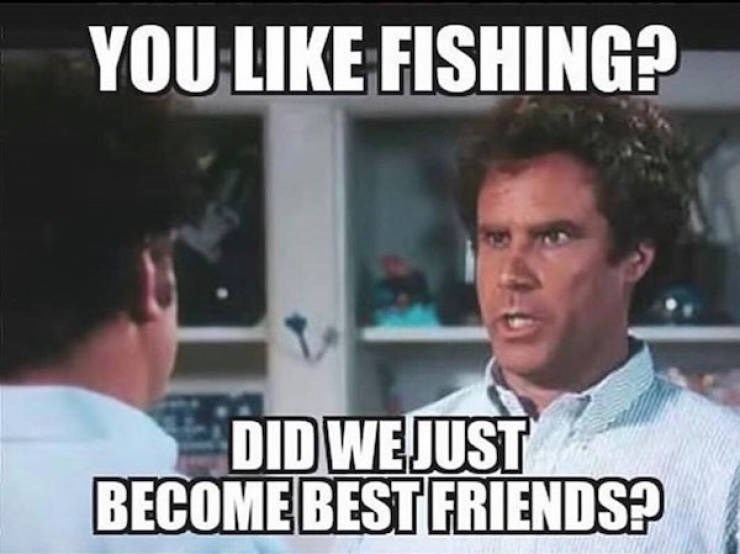 Facial expression - YOULIKE FISHING? DID WEJUST BECOME BEST FRIENDS?