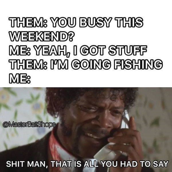 Text - THEM3 YOU BUSY THIS WEEKEND? ME YEAH, I GOT STUFF THEM3 'M GOING FISHING MEs MasterBalShope SHIT MAN, THAT IS ALL YOU HAD TO SAY