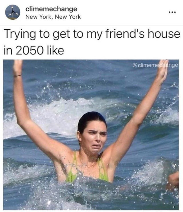 Text - Water - climemechange New York, New York Trying to get to my friend's house in 2050 like @climemechange