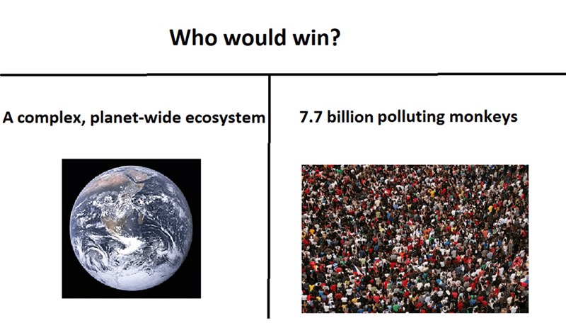 Text - Who would win? A complex, planet-wide ecosystem 7.7 billion polluting monkeys