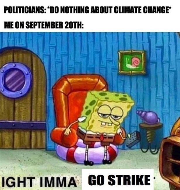 Cartoon - POLITICIANS: DO NOTHING ABOUT CLIMATE CHANGE ME ON SEPTEMBER 20TH: IGHT IMMA GO STRIKE