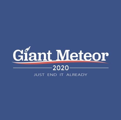 Text - Giant Meteor -2020 JUST END IT ALREADY