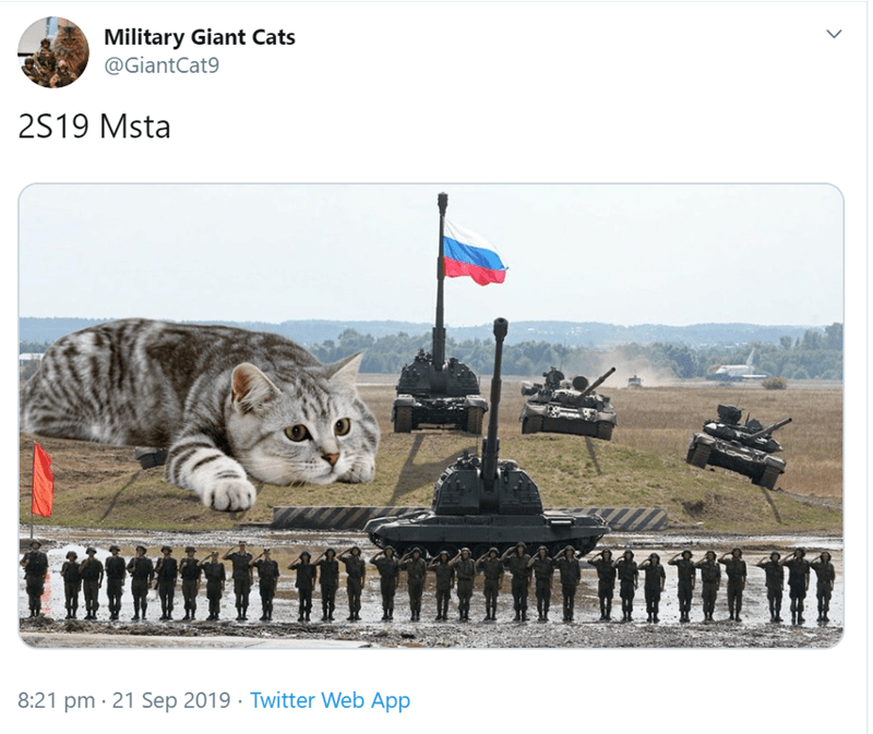 Felidae - Military Giant Cats @GiantCat9 2S19 Msta 8:21 pm 21 Sep 2019 Twitter Web App >