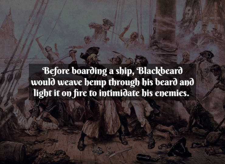 Text - Text - Before boarding a ship, Blackbeard would weave bemp through bis bearð and light it on fire to intimidate his enemies.