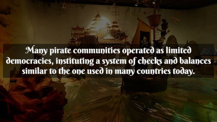 Text - Text - Many pirate communities operated as limited democracies, instituting a system of checks and balances similar to the one used in many countries today.