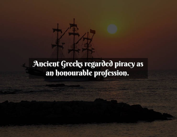 Text - Sky - Ancient Greeks regarded piracy as an bonourable profession.
