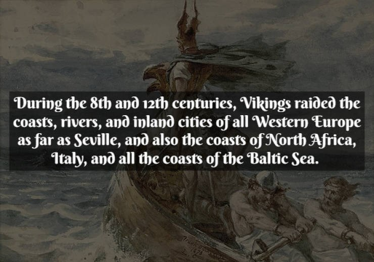 Text - During the 8th and 12th centuries, Vikings raided the coasts, rivers, and inland cities of all Western Europe as far as Seville, and also the coasts of North Africa, 1taly, and all the coasts of the Baltic Sea. ww