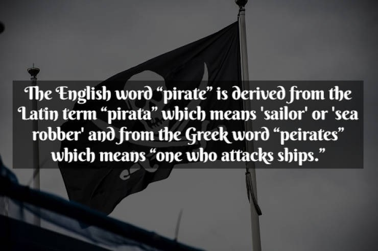 "Font - The English word ""pirate"" is derived from the Latin term ""pirata"" which means 'sailor' or 'sea robber' and from the Greek word ""peirates"" which means ""one who attacks ships."""