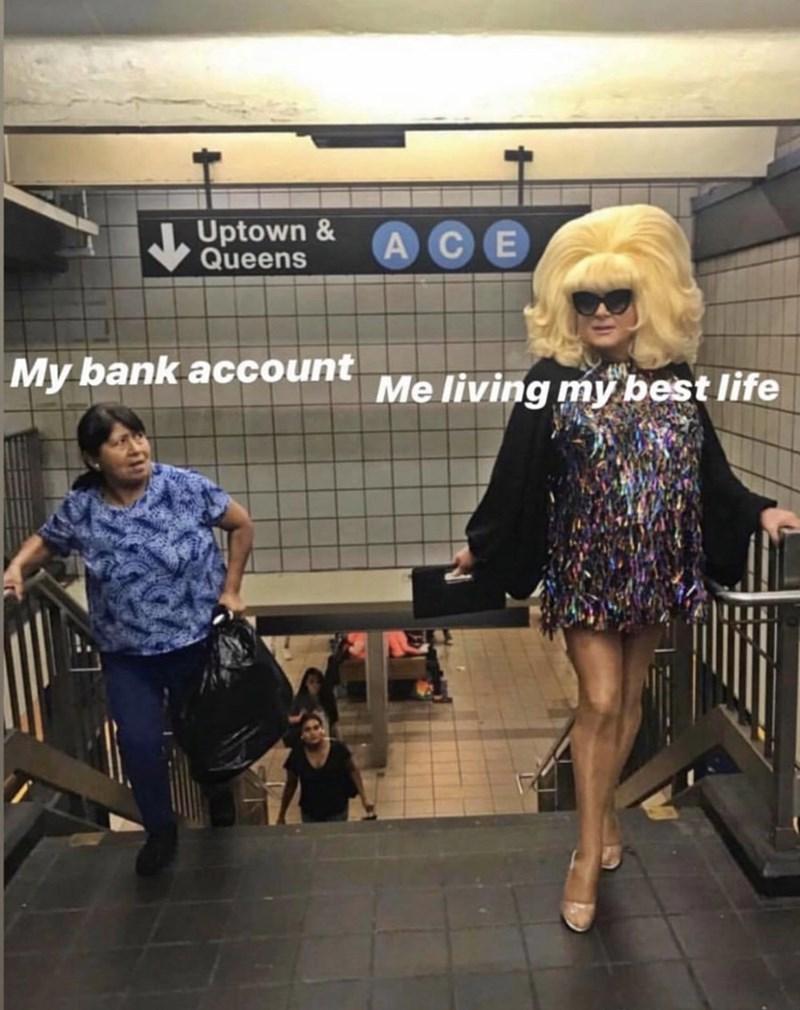 Transport - Uptown & Queens АСЕ My bank account Me living my best life