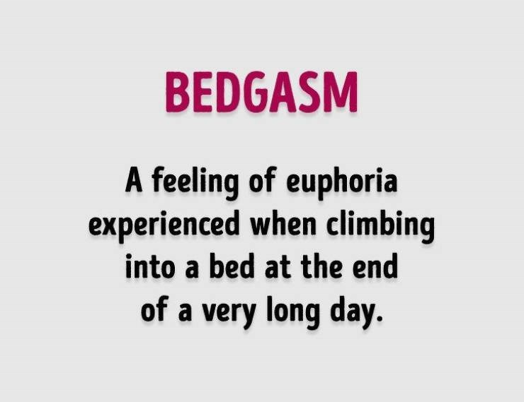 Text - BEDGASM A feeling of euphoria experienced when climbing into a bed at the end of a very long day.