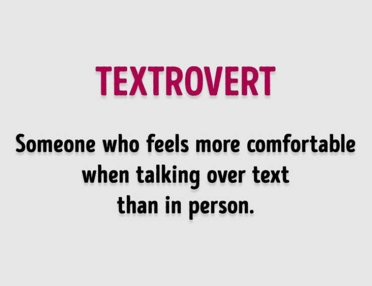 Text - TEXTROVERT Someone who feels more comfortable when talking over text than in person.