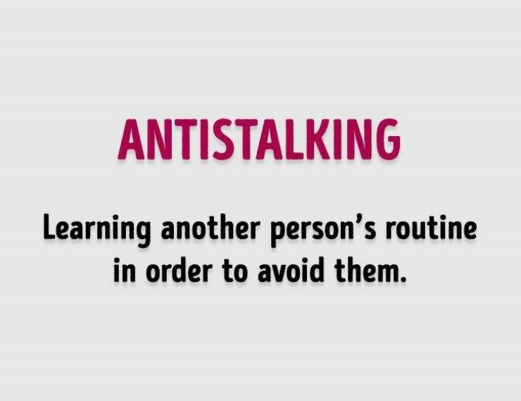 Text - ANTISTALKING Learning another person's routine in order to avoid them.