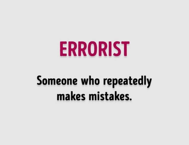 Text - ERRORIST Someone who repeatedly makes mistakes.