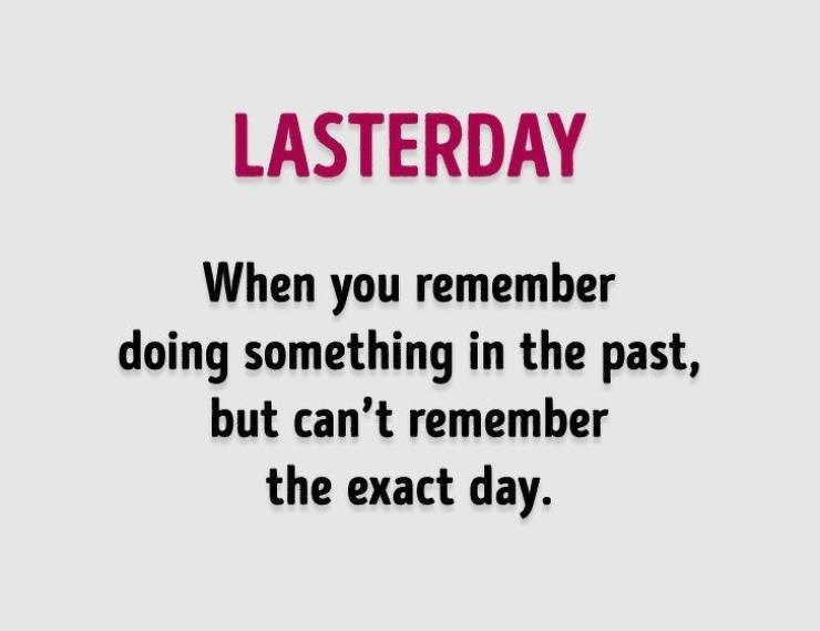 Text - LASTERDAY When you remember doing something in the past, but can't remember the exact day.