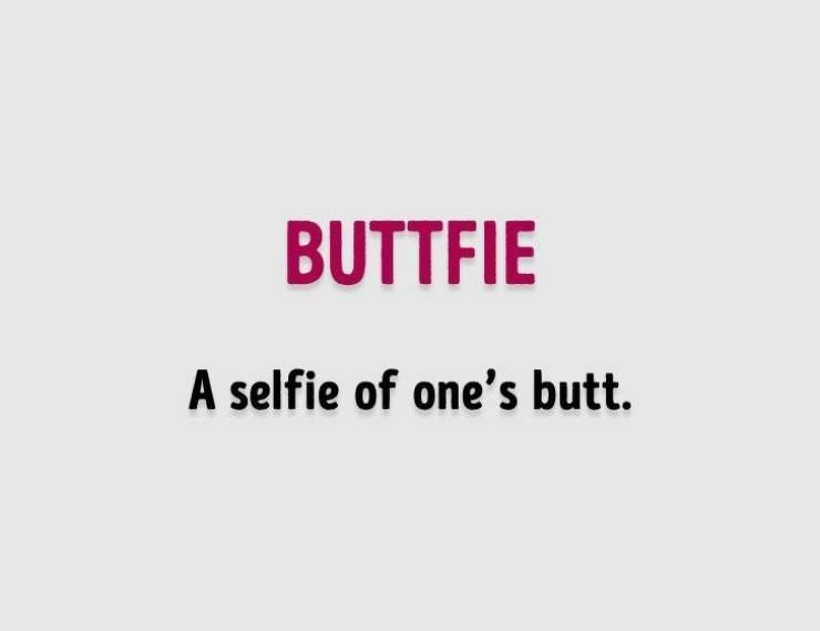 Text - BUTTFIE A selfie of one's butt.
