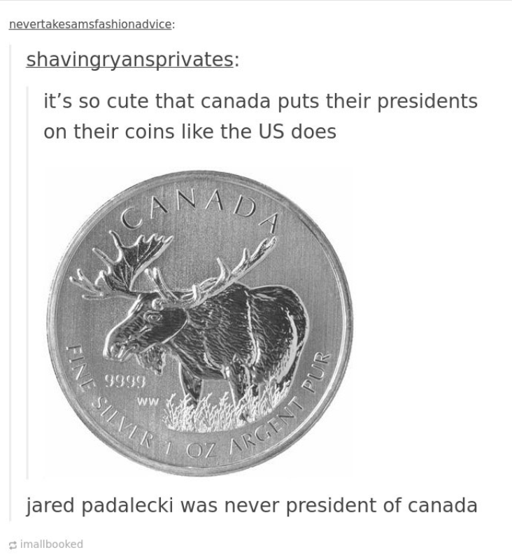 Wildlife - nevertakesamsfashionadvice: shavingryansprivates: it's so cute that canada puts their presidents on their coins like the US does ANAD 9999 SILVER OZ ARGENT ww jared padalecki was never president of canada imallbooked UR