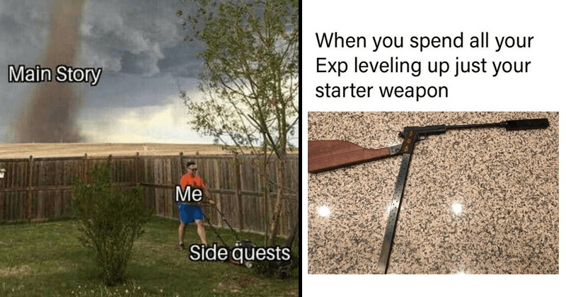 Gaming memes, video games, memes about side quests, weapons | man mowing the lawn while a hurricane approaches Main Story Side quests | spend all Exp leveling up just starter weapon